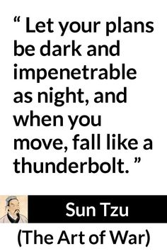 Sun Tzu quote about speed from The Art of War century BC) - Let your plans be dark and impenetrable as night, and when you move, fall like a thunderbolt. Art Of War Quotes, Wise Quotes, Quotable Quotes, Great Quotes, Motivational Quotes, Inspirational Quotes, Quotes About War, Martial Arts Quotes, Sun Tzu