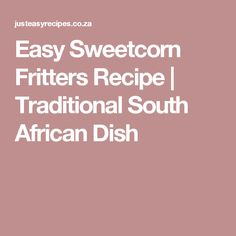Easy Sweetcorn Fritters Recipe | Traditional South African Dish