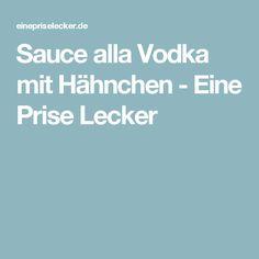Sauce alla Vodka mit Hähnchen - Eine Prise Lecker