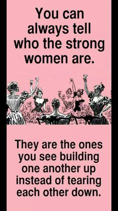 You can tell who the strong women are.... They are are the ones...love this how true it is....