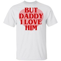 But Daddy I Love Him T-shirt Big Heart Funny Gift VA03 Unisex T-shirt 5.3-ounce, 100% cotton (99/1 cotton/poly (Ash) & 90/10 cotton/poly (Sport Grey) Seamless double-needle 7/8 Taped neck and shoulders; Tearaway label Harry Styles T Shirt, I Love Him, My Love, Funny Gifts, Ash, Daddy, Label, Unisex, Sport