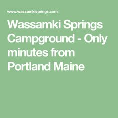 Wassamki Springs Campground - Only minutes from Portland Maine