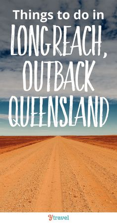 Things to do in Longreach, Outback Queensland.