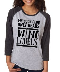 This SignatureTshirts Gray Smoke 'My Book Club Only Reads Wine Labels' Raglan Tee by SignatureTshirts is perfect! #zulilyfinds