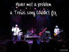 There really isn't a problem a Trews song can't fix...