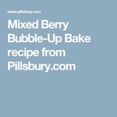 Mixed Berry Bubble-Up Bake recipe from Pillsbury.com