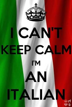 I can't keep calm, I'm an Italian