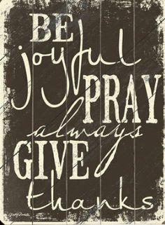 be joyful,pray and thankful