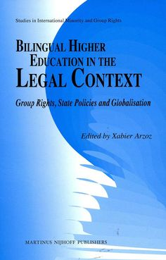 Bilingual higher education in the legal context : group rights, state policies and globalisation / edited by Xabier Arzoz.  - Leiden ; Boston : Martinus Nijhoff Publishers, 2012