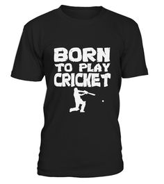 # Born To Play Cricket   Cricket T shirt .  HOW TO ORDER:1. Select the style and color you want: 2. Click Reserve it now3. Select size and quantity4. Enter shipping and billing information5. Done! Simple as that!TIPS: Buy 2 or more to save shipping cost!This is printable if you purchase only one piece. so dont worry, you will get yours.Guaranteed safe and secure checkout via:Paypal   VISA   MASTERCARD