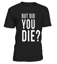 """# But Did You Die T-Shirt Gym Fit Life Exercise Active Goals .  Special Offer, not available in shops      Comes in a variety of styles and colours      Buy yours now before it is too late!      Secured payment via Visa / Mastercard / Amex / PayPal      How to place an order            Choose the model from the drop-down menu      Click on """"Buy it now""""      Choose the size and the quantity      Add your delivery address and bank details      And that's it!      Tags: This Fitness themed…"""