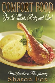 Comfort Food for the Mind, Body, and Soul by Sharon Fox, http://www.amazon.com/gp/product/0615453724/ref=cm_sw_r_pi_alp_sTnOqb11ZBRKP