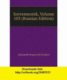 Sovremennik, Volume 103 (Russian Edition) (in Russian language) Aleksandr Sergeevich Pushkin ,   ,  , ASIN: B006BYYJ6A , tutorials , pdf , ebook , torrent , downloads , rapidshare , filesonic , hotfile , megaupload , fileserve