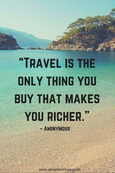 Quote: Travel is the only thing you buy that makes you richer.