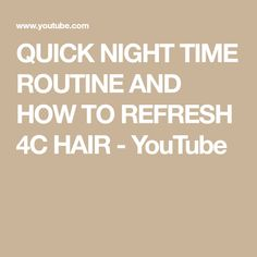 QUICK NIGHT TIME ROUTINE AND HOW TO REFRESH 4C HAIR - YouTube Night Time Routine, 4c Hair, Relaxer, Natural Styles, Post Pregnancy, Natural Curls, Curly Hairstyles, How To Become, Youtube
