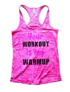 Your Workout Is My Warmup Burnout Tank Top By BurnoutTankTops.com - 806