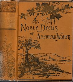 Noble Deeds of American Women--Boston, Lee and Shepard, 1851 | Flickr - Photo Sharing!