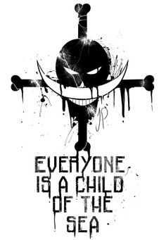 Everyone is a child of the sea, text, quote, Whitebeard; One Piece