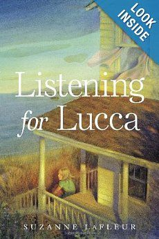 Listening for Lucca by Suzanne LaFleur: Fiction  Gr. 5-8 Random House - Starred Reviews from Kirkus, Publishers Weekly, School Library Journal