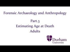Forensic Archaeology and Anthropology - Part.3: Estimating Age at Death - Adults - YouTube