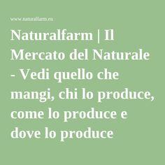 Naturalfarm | Il Mercato del Naturale - Vedi quello che mangi, chi lo produce, come lo produce e dove lo produce