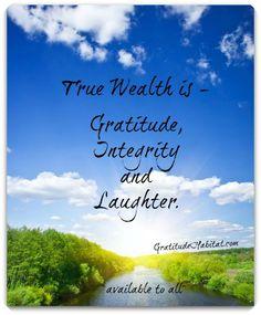 Gratitude, Integrity, and Laughter. www.GratitudeHabitat.com #gratitude-quote