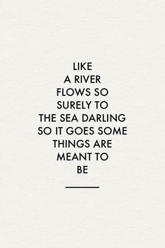 Like a river flows - so surely to the sea - darling so it goes - some things are meant to be
