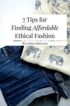 7 Tips For Finding Affordable Ethical Fashion