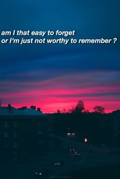 Am I that easy to forget or I'm just not worthy to remember?