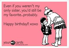 Super Funny Quotes | Happy Birthday Sister Ecards