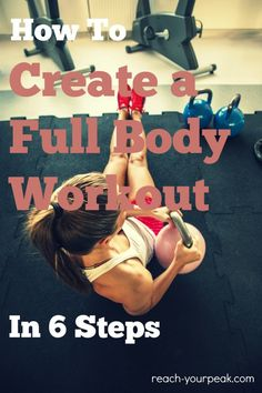 Don't know what to do at the gym today? Here are 6 steps for how to create a full body workout on your own!