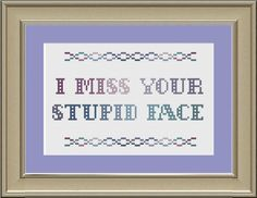 I miss your stupid face: funny cross-stitch pattern.