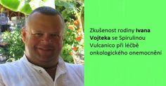 Zkušenost rodiny Ivana Vojteka se Spirulinou Vulcanico při léčbě onkologického onemocnění Spirulina, Rodin, Ecards, Memes, E Cards, Meme