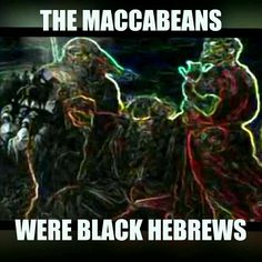 JUDAH MACCABEE AND THE MACCABEANS WERE ASIATIC BLACK HEBREW SEMITIC NEGROES. AS WERE ALL YHE OTHER NATIONS OF YISRAEL. ONE OF MANY REASONS WHY THE APOCRYPHA WAS REMOVED FROM KJV IN THE 18TH CENTURY.
