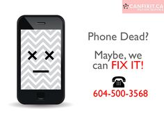 Is your phone dead? What if we can FIX IT? For best cell phone #repair service in #Canada dial: 604-500-3568/ https://vancouver.canfixit.ca/