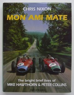 """""""Mon Ami Mate: The Bright, Brief Lives Of Mike Hawthorn And Peter Collins"""", Chris Nixon"""