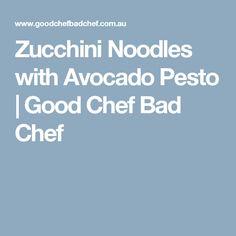 Zucchini Noodles with Avocado Pesto   Good Chef Bad Chef