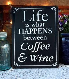 Life is What Happens Between Coffee and Wine by CountryWorkshop