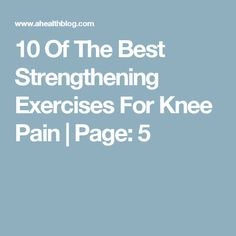10 Of The Best Strengthening Exercises For Knee Pain | Page: 5
