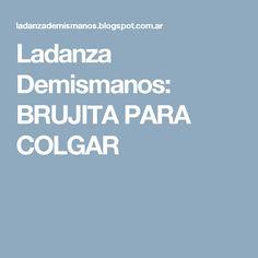 Ladanza Demismanos: BRUJITA PARA COLGAR Crochet Doll Pattern, Medusa, Flora, Yolo, Hobbies, Kawaii, Facebook, Ideas, Rainbows