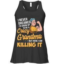 I Never Dreamed I'd Grow Up To Be A Crazy Grandma Funny T Shirts Hilarious Sarcastic Shirts Funny Tee Shirt Humour Funny Outfits Funny Tank Tops, Funny Shirts, Sarcastic Shirts, Tank Top Dress, Funny Outfits, T Shirts For Women, Clothes For Women, Cool Shirts, Shirt Style