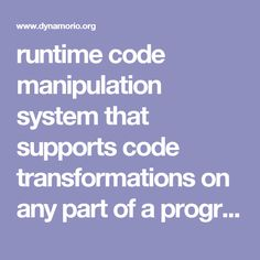 runtime code manipulation system that supports code transformations on any part of a program Trade Secret, Software, Engineering, Coding, Mechanical Engineering, Technology, Programming