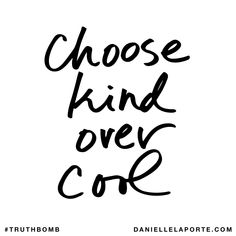 Choose kind over cool. Subscribe: DanielleLaPorte.com #Truthbomb #Words #Quotes