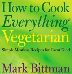 Vegetarian Cookbooks: How to Cook Everything Vegetarian is just like it sounds: an absolute must-have, even if you're just an occasional vegetarian.   Cool Mom Eats