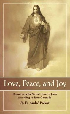 Love, Peace and Joy: Devotion to the Sacred Heart of Jesus According to Saint Gertrude: Love, Peace and Joy