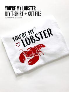 You're My Lobster Cut File + DIY TShirt | Tauni + Co