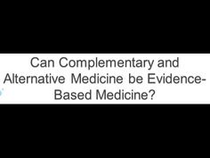 Can Complementary and Alternative Medicine be Evidence-Based?