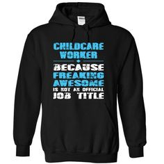 CHILDCARE WORKER because freaking awesome is not an offical Job title T-Shirts, Hoodies (38.99$ ==►► Shopping Here!)
