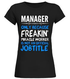 MANAGER - Freakin Miracle Worker Job Title T-Shirts
