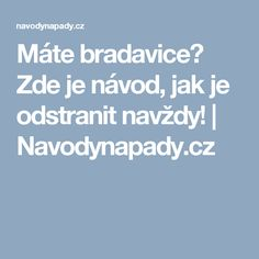 Máte bradavice? Zde je návod, jak je odstranit navždy! | Navodynapady.cz